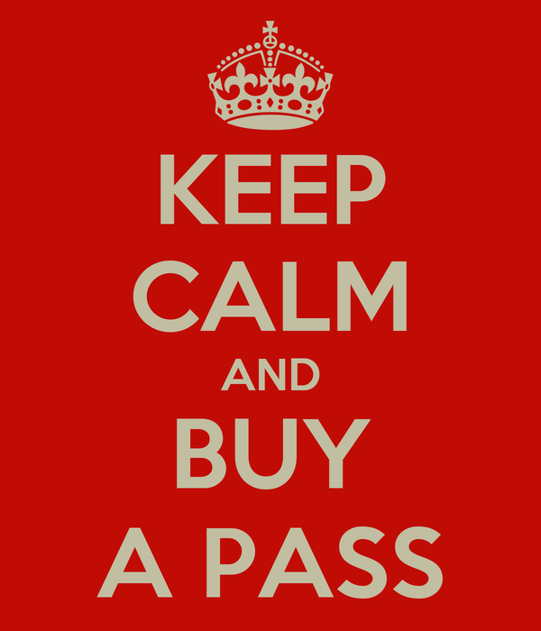 KEEP CALM AND BUY A PASS