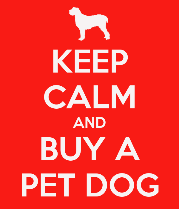 KEEP CALM AND BUY A PET DOG