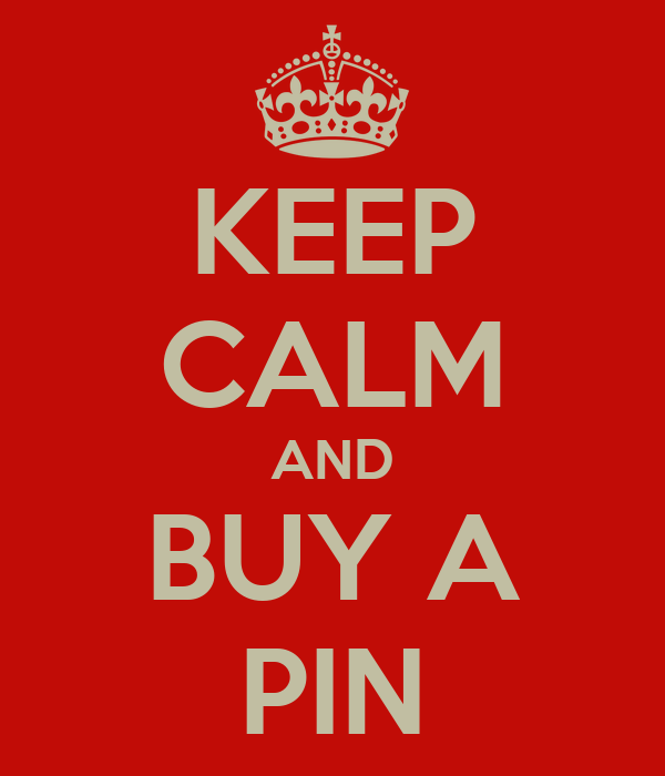 KEEP CALM AND BUY A PIN