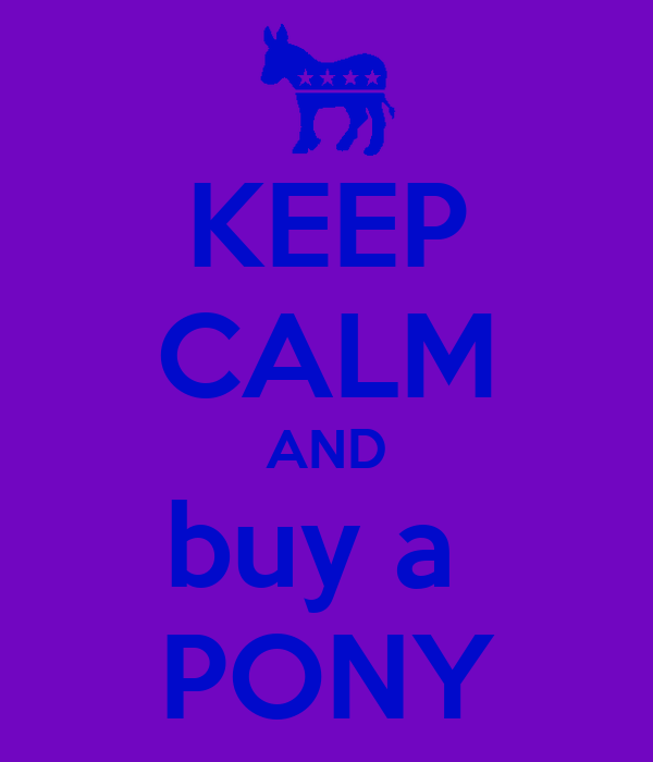 KEEP CALM AND buy a  PONY