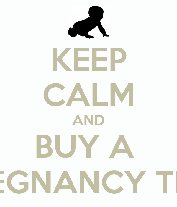 KEEP CALM AND BUY A  PREGNANCY TEST