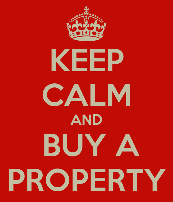 KEEP CALM AND  BUY A PROPERTY