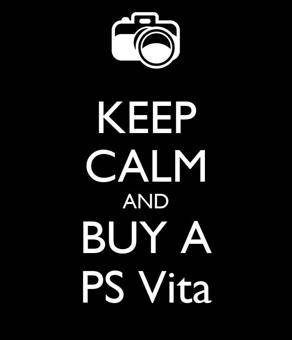 KEEP CALM AND BUY A PS Vita