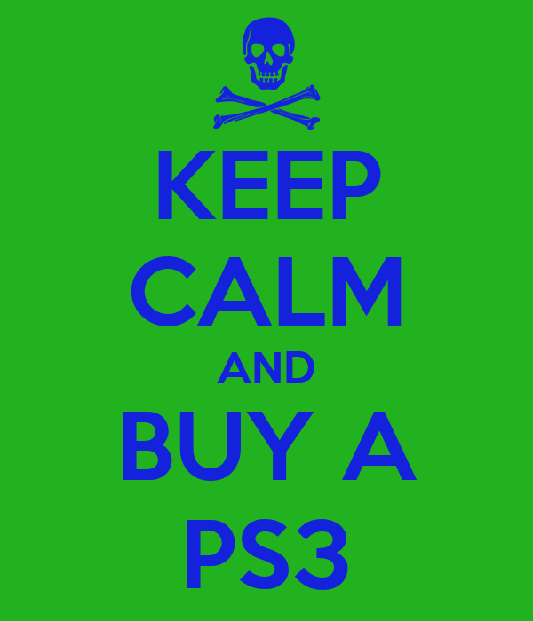 KEEP CALM AND BUY A PS3