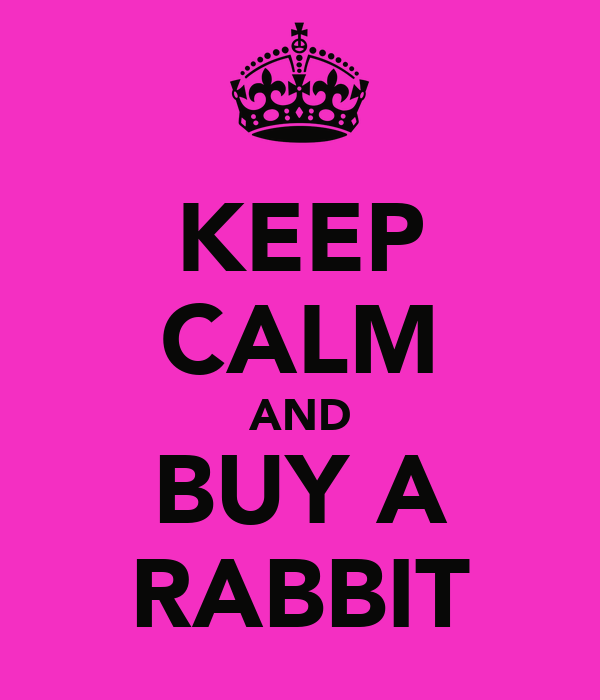 KEEP CALM AND BUY A RABBIT