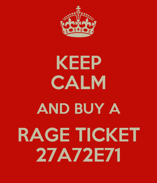 KEEP CALM AND BUY A RAGE TICKET 27A72E71