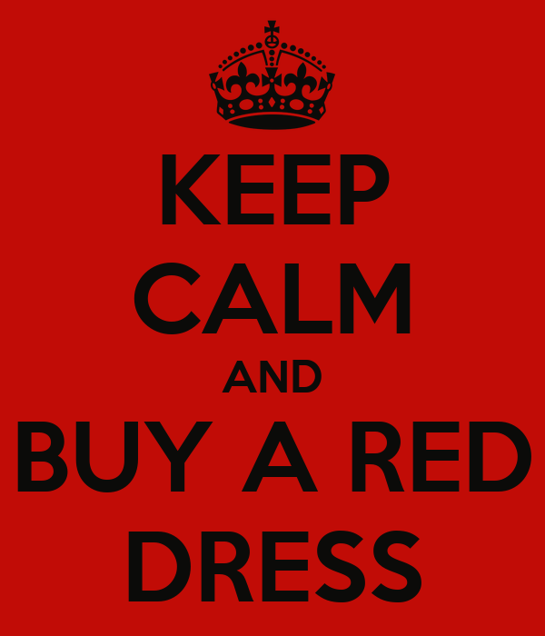 KEEP CALM AND BUY A RED DRESS