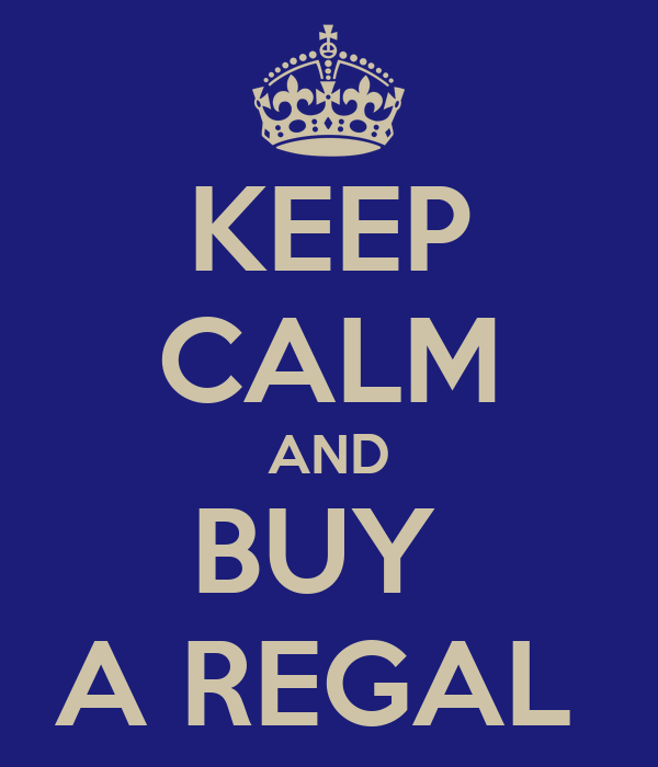 KEEP CALM AND BUY  A REGAL