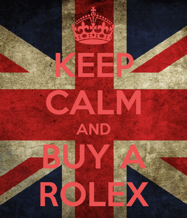 KEEP CALM AND BUY A ROLEX