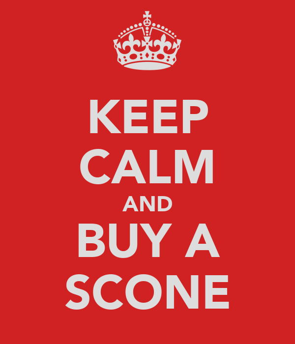 KEEP CALM AND BUY A SCONE