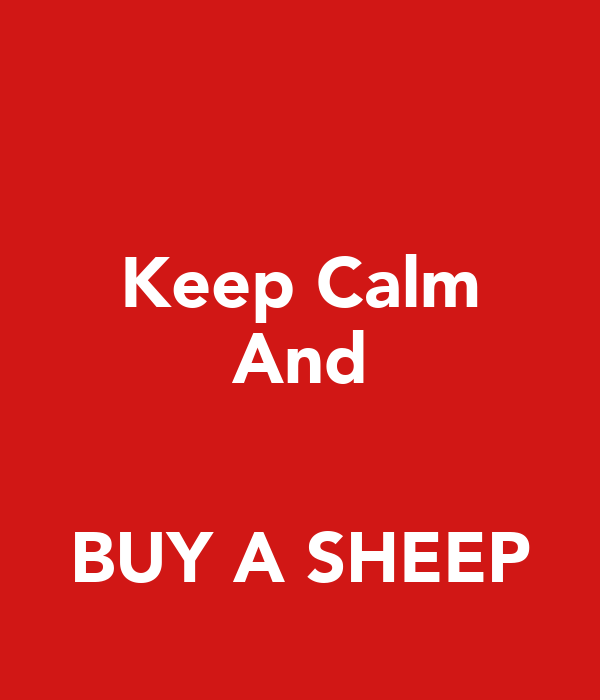 Keep Calm And   BUY A SHEEP