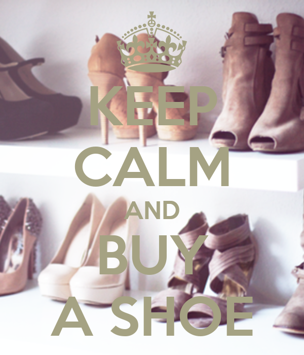 KEEP CALM AND BUY A SHOE