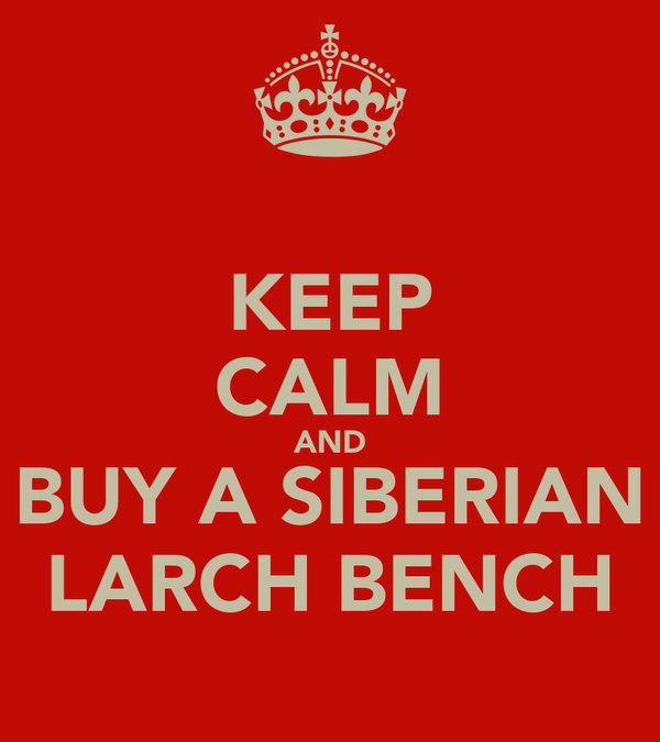 KEEP CALM AND BUY A SIBERIAN LARCH BENCH