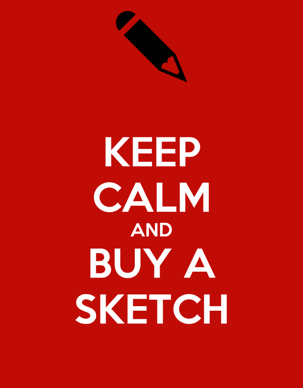 KEEP CALM AND BUY A SKETCH
