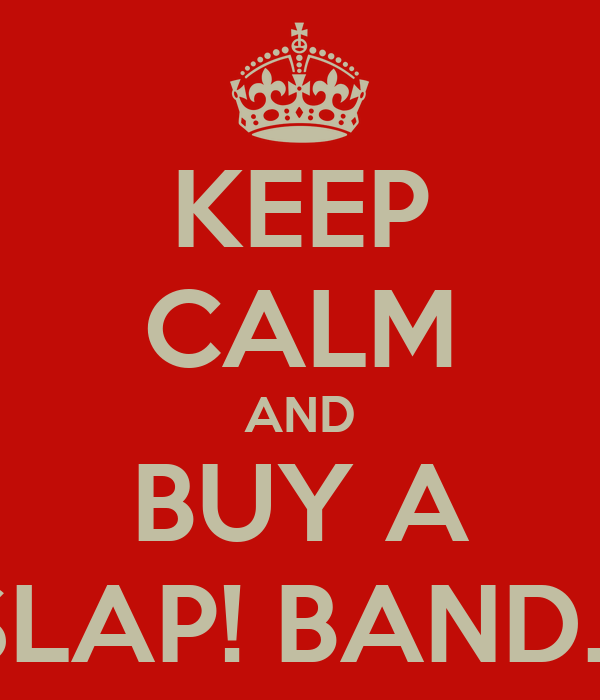 KEEP CALM AND BUY A SLAP! BAND...