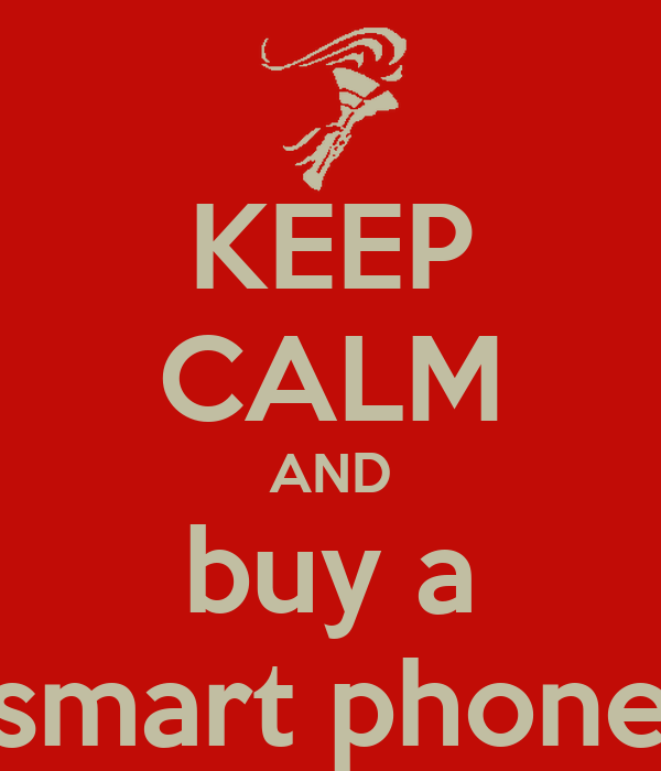 KEEP CALM AND buy a smart phone