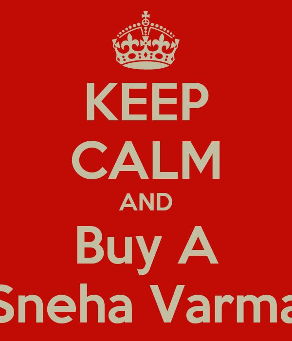 KEEP CALM AND Buy A Sneha Varma