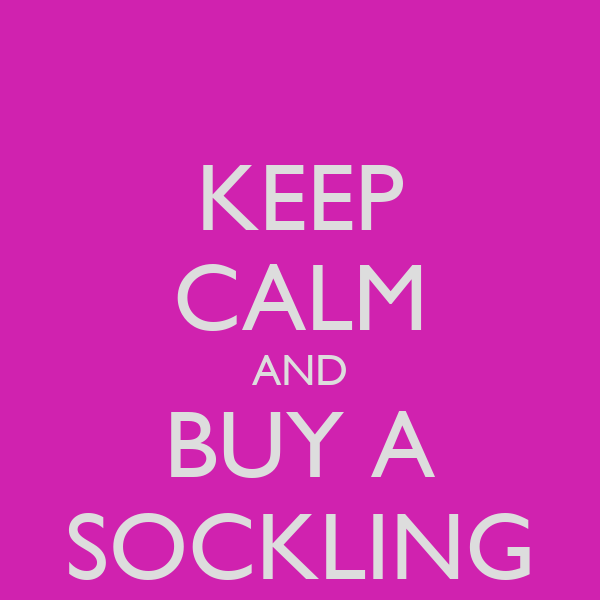 KEEP CALM AND BUY A SOCKLING