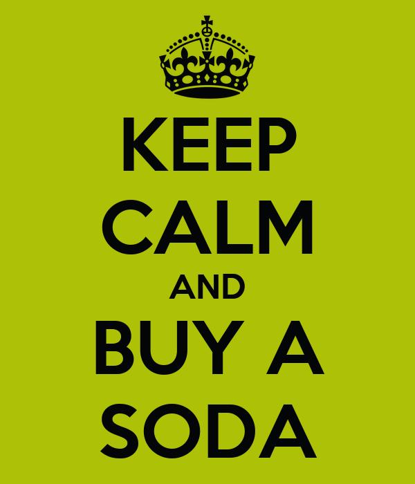 KEEP CALM AND BUY A SODA
