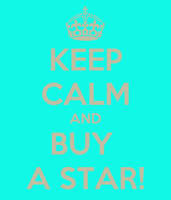 KEEP CALM AND BUY  A STAR!