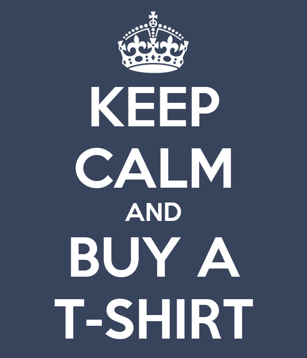 KEEP CALM AND BUY A T-SHIRT
