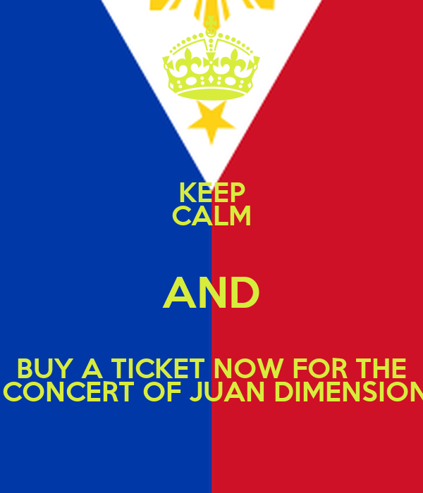 KEEP CALM AND BUY A TICKET NOW FOR THE  CONCERT OF JUAN DIMENSION