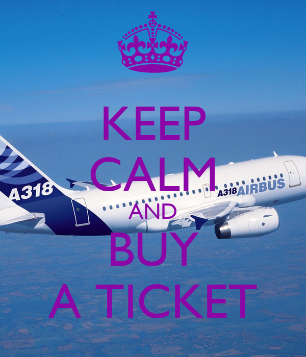KEEP CALM AND BUY A TICKET