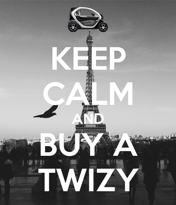 KEEP CALM AND BUY A TWIZY