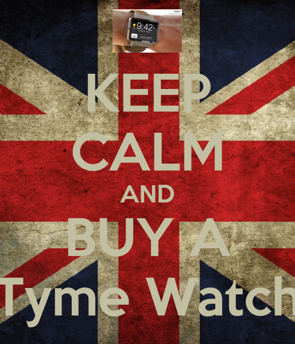 KEEP CALM AND BUY A Tyme Watch