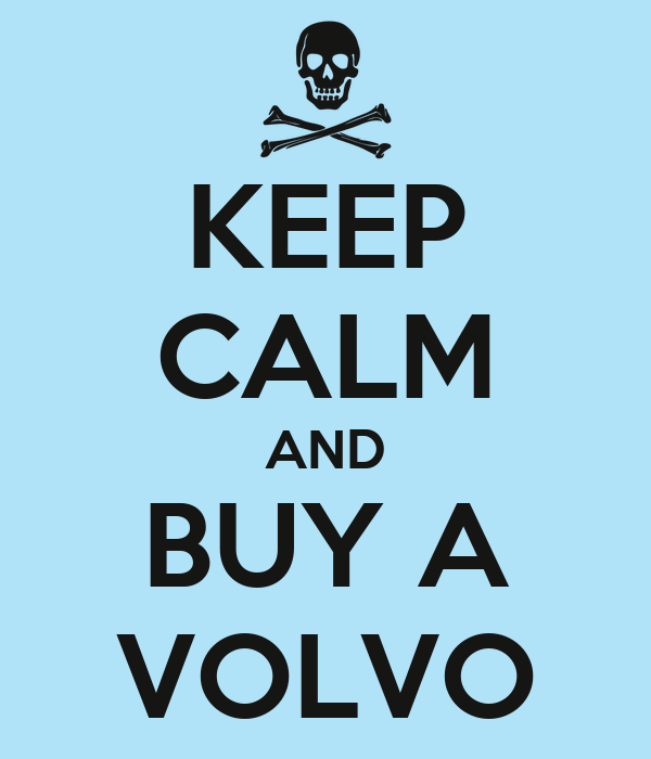 KEEP CALM AND BUY A VOLVO