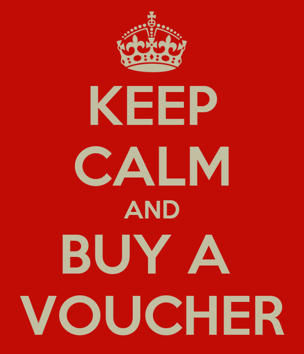 KEEP CALM AND BUY A  VOUCHER
