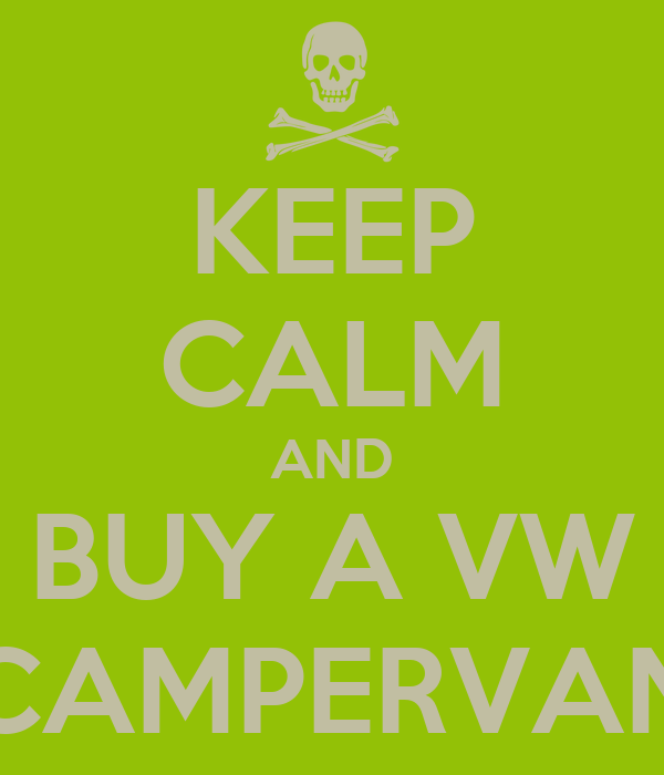 KEEP CALM AND BUY A VW CAMPERVAN