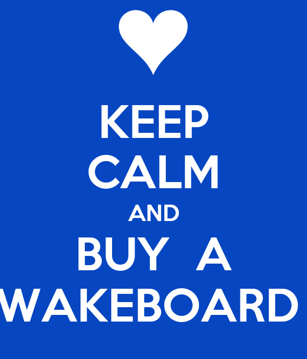 KEEP CALM AND BUY  A WAKEBOARD