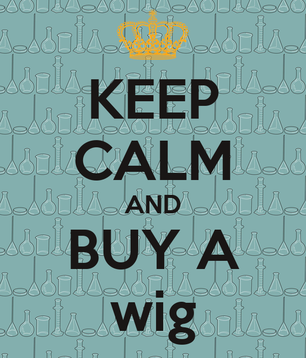 KEEP CALM AND BUY A wig