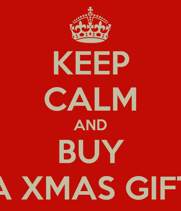 KEEP CALM AND BUY A XMAS GIFT
