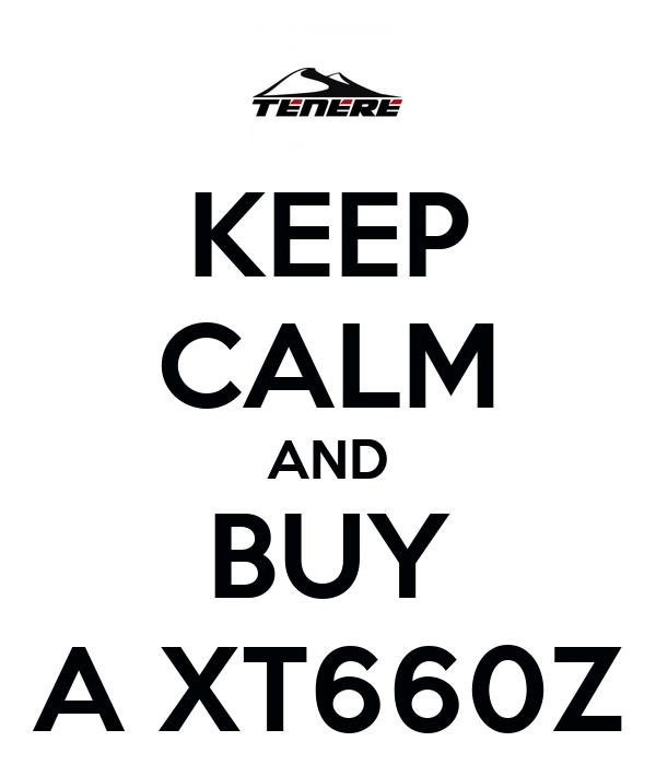 KEEP CALM AND BUY A XT660Z