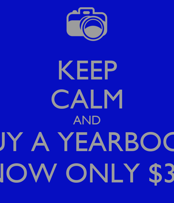 KEEP CALM AND BUY A YEARBOOK NOW ONLY $35
