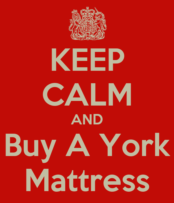 KEEP CALM AND Buy A York Mattress