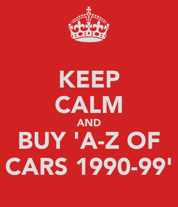 KEEP CALM AND BUY 'A-Z OF CARS 1990-99'