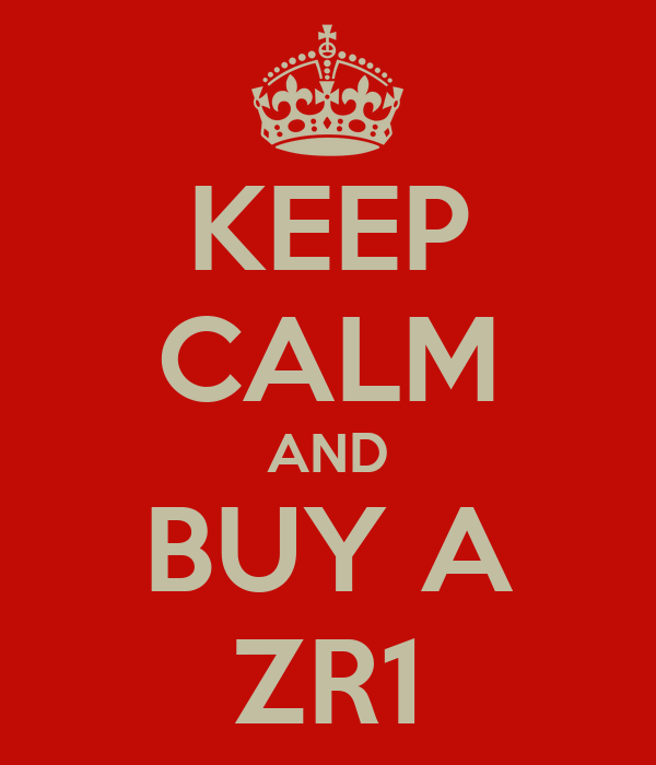 KEEP CALM AND BUY A ZR1