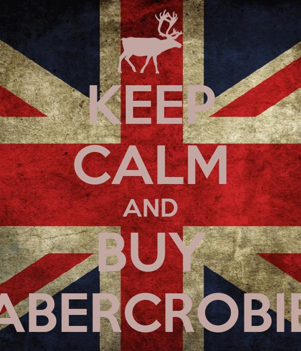 KEEP CALM AND BUY ABERCROBIE