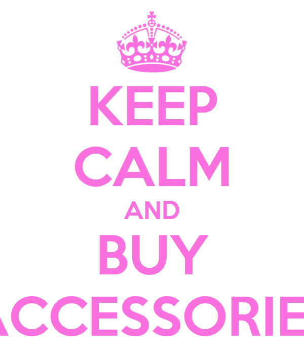 KEEP CALM AND BUY ACCESSORIES