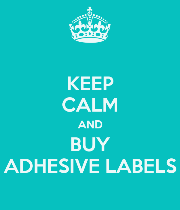 KEEP CALM AND BUY ADHESIVE LABELS