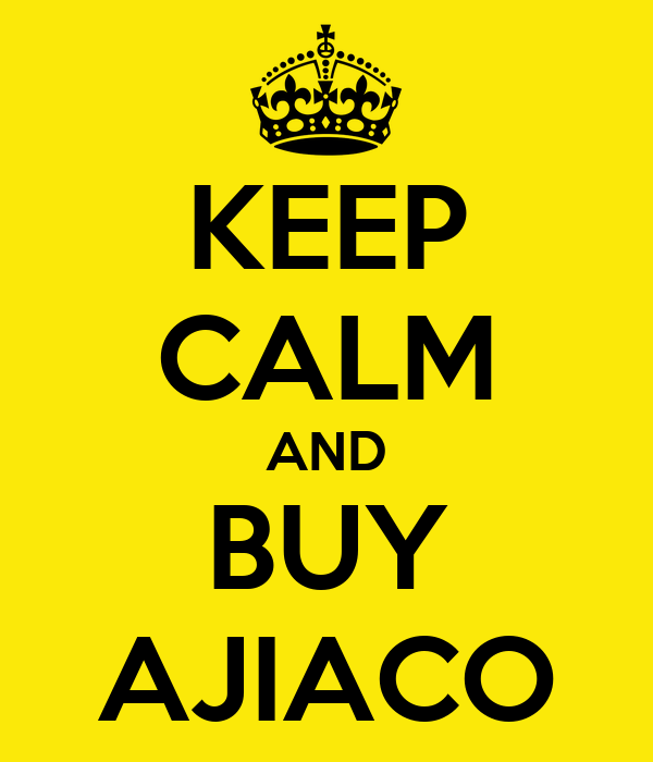 KEEP CALM AND BUY AJIACO