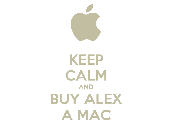 KEEP CALM AND BUY ALEX A MAC