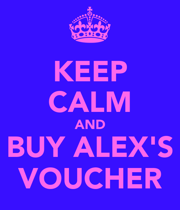 KEEP CALM AND BUY ALEX'S VOUCHER