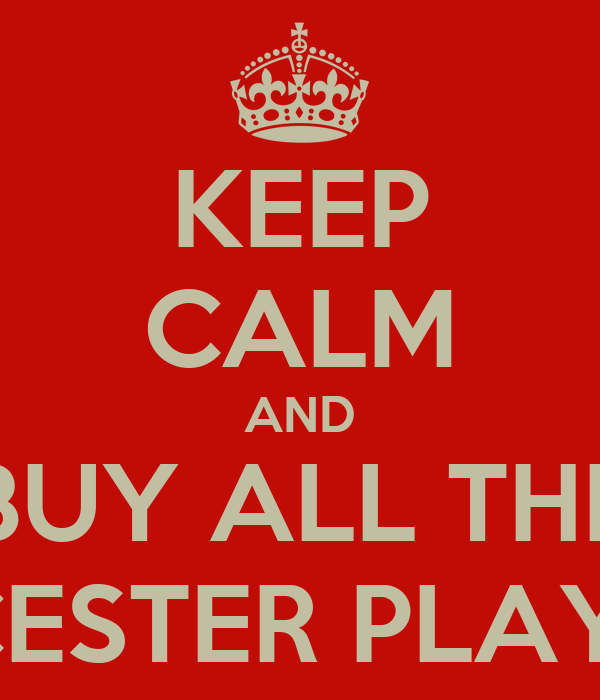 KEEP CALM AND BUY ALL THE LEICESTER PLAYERS