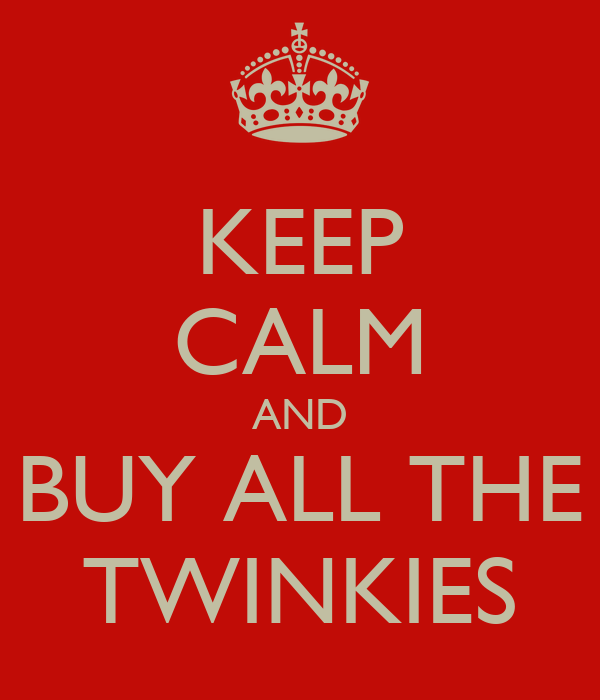 KEEP CALM AND BUY ALL THE TWINKIES