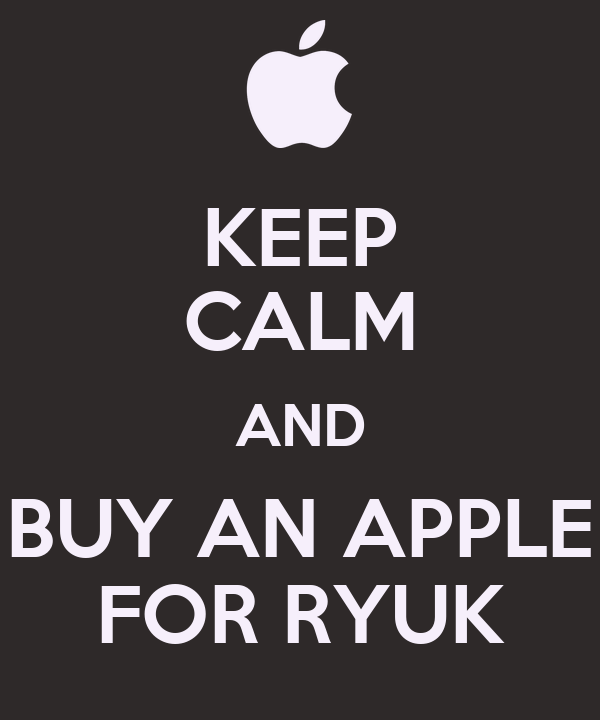 KEEP CALM AND BUY AN APPLE FOR RYUK