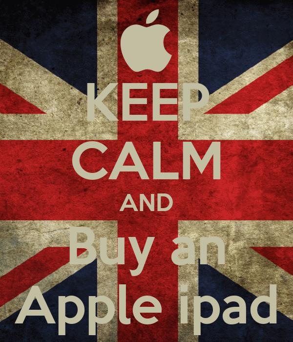 KEEP CALM AND Buy an Apple ipad
